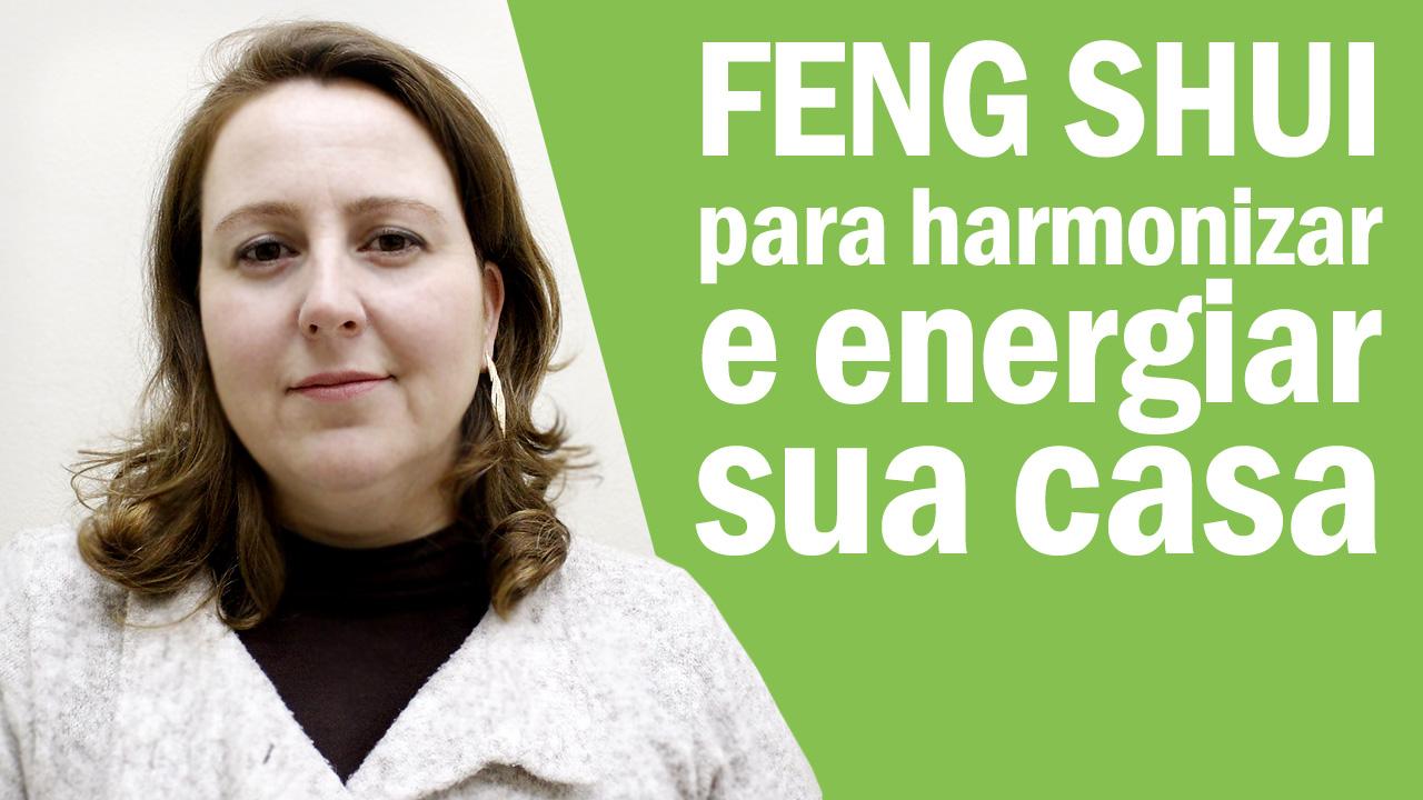 Feng Shui Para Harmonizar E Energiar Sua Casa.